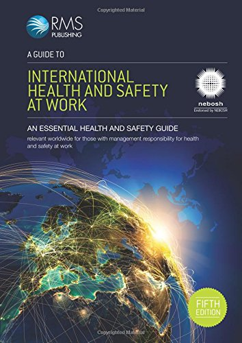 - A Guide to International Health and Safety at Work: Endorsed by NEBOSH for the NEBOSH International General Certificate in Occupational Health and Safety