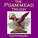The Psammead Trilogy: Five Children and It, The Phoenix and the Carpet, The Story of the Amulet Audiobook by E. Nesbit, Edith Nesbit Narrated by Cathy Dobson