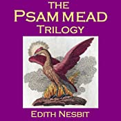 The Psammead Trilogy: Five Children and It, The Phoenix and the Carpet, The Story of the Amulet | E. Nesbit, Edith Nesbit