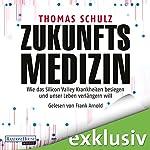 Zukunftsmedizin: Wie das Silicon Valley Krankheiten besiegen und unser Leben verlängern will | Thomas Schulz