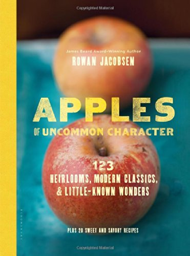 Apples of Uncommon Character: Heirlooms, Modern Classics, and Little-Known Wonders by Rowan Jacobsen
