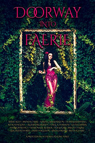 Doorway into Faerie: Sixteen Tales of Magic and Enchantment (A Procession of Faeries Book 3) by [Ferguson, Jamie, Abrahamson, Karen L., Sharp, Anthea, Brandt, Alexandra, Reed, Annie, Carre, Brenda, Collins, Brigid, Silverthorne, Lisa, Dermatis, Dayle A., Knippling, DeAnna]