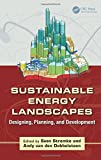 Sustainable Energy Landscapes: Designing, Planning, and Development (Applied Ecology and Environmental Management)