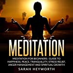 Meditation: Meditation for Beginners: Guide to Happiness, Peace, Tranquility, Stress Relief, Anger Management and Spiritual Growth (Spirituality Journey, Book 2) | Sarah Heyworth