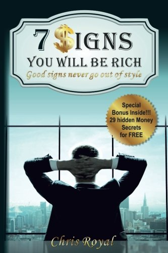 7 Signs You Will Be Rich: Good Signs Never Go Out Of Style(How to be Rich, How to became a Millionaire, How to get Rich, How Rich People Think) (Sign People)