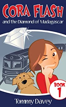 Cora Flash and the Diamond of Madagascar: A Cora Flash Spy Mystery for Kids 9-12, Book 1 by [Davey, Tommy]