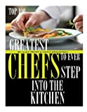 Greatest Chefs to Ever Step into the Kitchen: Top 100, Alex Trost and Vadim Kravetsky, 149355753X