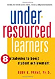 Under-Resourced Learners : 8 Strategies to Improve Student Achievement, Payne, Ruby K., 1934583006