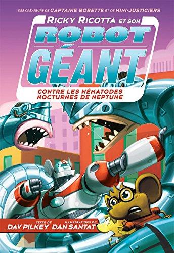 [D.O.W.N.L.O.A.D] Ricky Ricotta Et Son Robot G?ant Contre Les N?matodes Nocturnes de Neptune (Tome 8) (French Edition) D.O.C