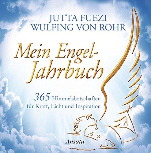 Mein Engel-Jahrbuch: 365 Himmelsbotschaften für Kraft, Licht und Inspiration
