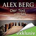 Der Tod wartet nicht Hörbuch von Alex Berg Gesprochen von: Detlef Bierstedt
