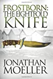 Frostborn: the Eightfold Knife, Jonathan Moeller, 1493781413