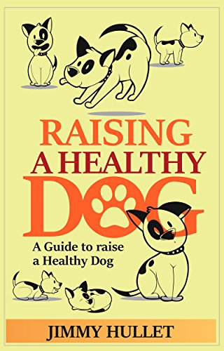 Raising a Healthy Dog: A Guide to raise a Healthy Dog by [HULLET, JIMMY]