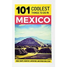 Mexico: Mexico Travel Guide: 101 Coolest Things to Do in Mexico
