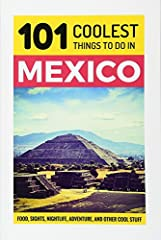 Your Ultimate Guide to Mexico Travel!  Forget those long and boring guidebooks! 101 Coolest Things to Do in Mexico cuts out the nonsense and gives you all the essential information for traveling in this gem of the Americas, from Mexico City t...