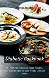 Diabetic Cookbook: 55+ Perfectly Portioned, Heart-Healthy, Low-Carb Recipes for Easy Weight Loss and Detox (Healthy Food Book 69)