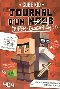 Journal d'un noob (super guerrier), tome 2 - Minecraft par Cube Kid