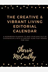 Creative & Vibrant Living Editorial Calendar: Map Your Way Out Of Overwhelm & Into A Content Plan That Works For You! Paperback