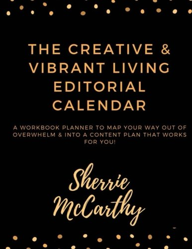 Creative & Vibrant Living Editorial Calendar: Map Your Way Out Of Overwhelm & Into A Content Plan That Works For You!