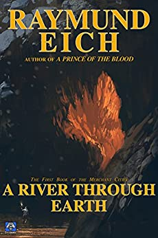 A River Through Earth (The Merchant Cities Book 1) by [Eich, Raymund]