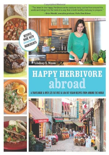 Happy Herbivore Abroad: A Travelogue and Over 135 Fat-Free and Low-Fat Vegan Recipes from Around the World (NONE)