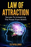 Law of Attraction: Secrets To Unleashing The Powers From Within (money, happiness, love, success, achieve, dreams, visualisation techniques)