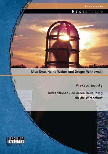 Private Equity: Investitionen und deren Bedeutung für die Wirtschaft (German Edition)