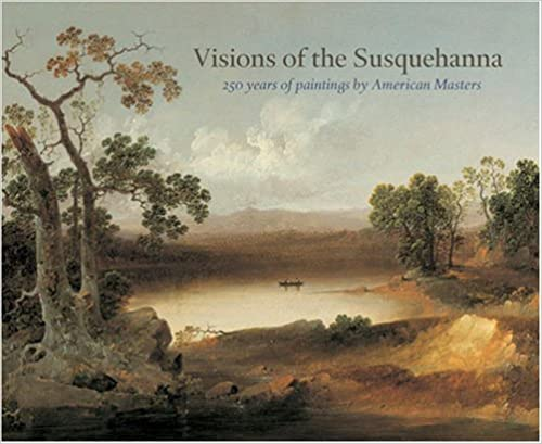 Visions of the Susquehanna: 250 Years of Paintings by American Masters