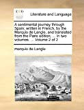 A Sentimental Journey Through Spain; Written in French, by the Marquis de Langle, and Translated from the Paris Edition, In, Marquis De Langle, 1140991922