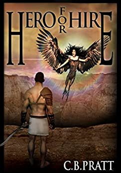 Hero For Hire: A Historical Fantasy of Myths and Monsters (Eno the Thracian Book 1) by [Pratt, C.B.]