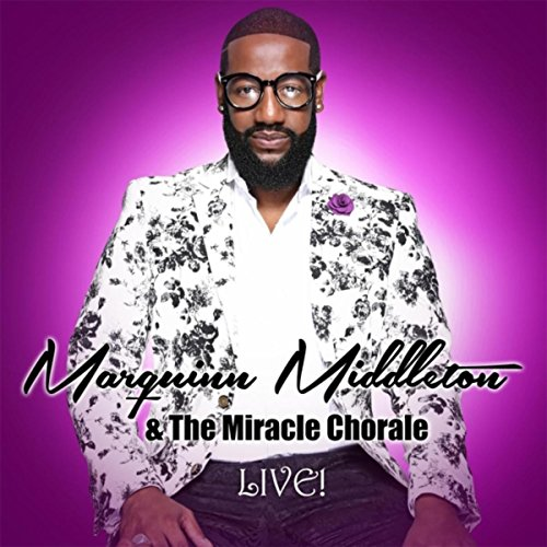 Marquinn Middleton - Marquinn Middleton and The Miracle Chorale Live! 2017