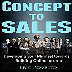 Concept to Sales: Developing Your Mindset Towards Building Online Income