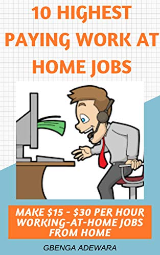 10 HIGHEST PAYING WORK AT HOME JOBS: MAKE $15 - $30 PER HOUR WORKING AT HOME JOBS OPPORTUNITY FROM HOME