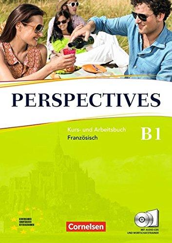 Perspectives - Ausgabe 2009: B1 - Kurs- und Arbeitsbuch mit Lösungsheft und Wortschatztrainer: Inkl. komplettem Hörmaterial (2 CDs)