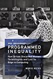 """Marie Hicks, """"Programmed Inequality: How Britain Discarded Women Technologists and Lost Its Edge in Computing"""" (MIT Press, 2017)"""