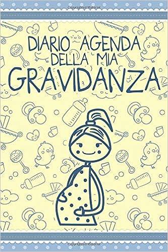 Diario Agenda Della Mia Gravidanza: 9 Mesi Taccuino Journal ...