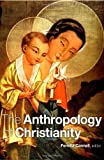 : The Anthropology of Christianity: 1st (First) Edition