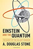 img - for Einstein and the Quantum: The Quest of the Valiant Swabian by A. Douglas Stone (2013-10-06) book / textbook / text book