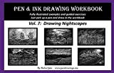 Pen and Ink Drawing Workbook Vol. 7: Learn to Draw Nightscapes