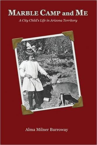 Marble Camp and Me: A City Child's Life in Arizona Territory