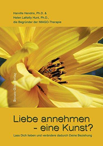 Liebe annehmen - eine Kunst?: Lass Dich lieben und verändere dadurch Deine Beziehung (German Edition)