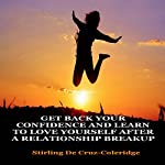 Get Back Your Confidence and Learn to Love Yourself After a Relationship Breakup | Stirling De Cruz-Coleridge