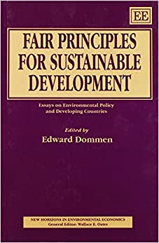 fair principles for sustainable development essays on fair principles for sustainable development essays on environmental policy and developing countries new horizons in environmental economics