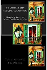 The Crescent City Cocktail Connection: Getting Wasted New Orleans Style! Paperback