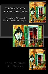 The Crescent City Cocktail Connection: Getting Wasted New Orleans Style!