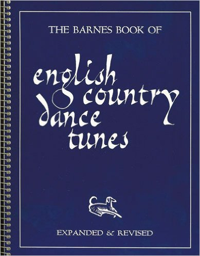 The Barnes Book of English Country Dance Tunes, A Collection of 436 Commonly Used Enlish Country Dance Melodies (Expanded & Revised), Peter Barnes