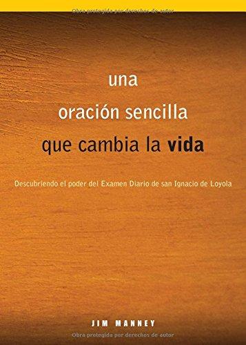 Una oración sencilla que cambia la vida: Descubriendo el poder del Examen Diario de san Ignacio de Loyola (Spanish Edition)