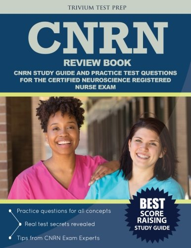 CNRN Review Book: CNRN Study Guide and Practice Test Questions for the Certified Neuroscience Registered Nurse Exam