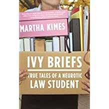 Ivy Briefs: True Tales of a Neurotic Law Student by Martha Kimes (2008-12-02)