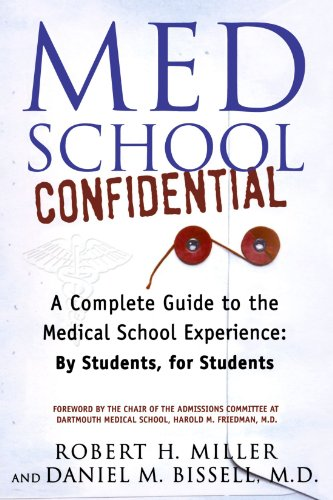 Med School Confidential: A Complete Guide to the Medical School Experience: By Students, for Students (Best Way To Get Into Med School)